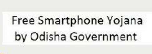 Odisha Free Smartphone Yojana 2020-21″Swabhiman Anchal Mobile Phone